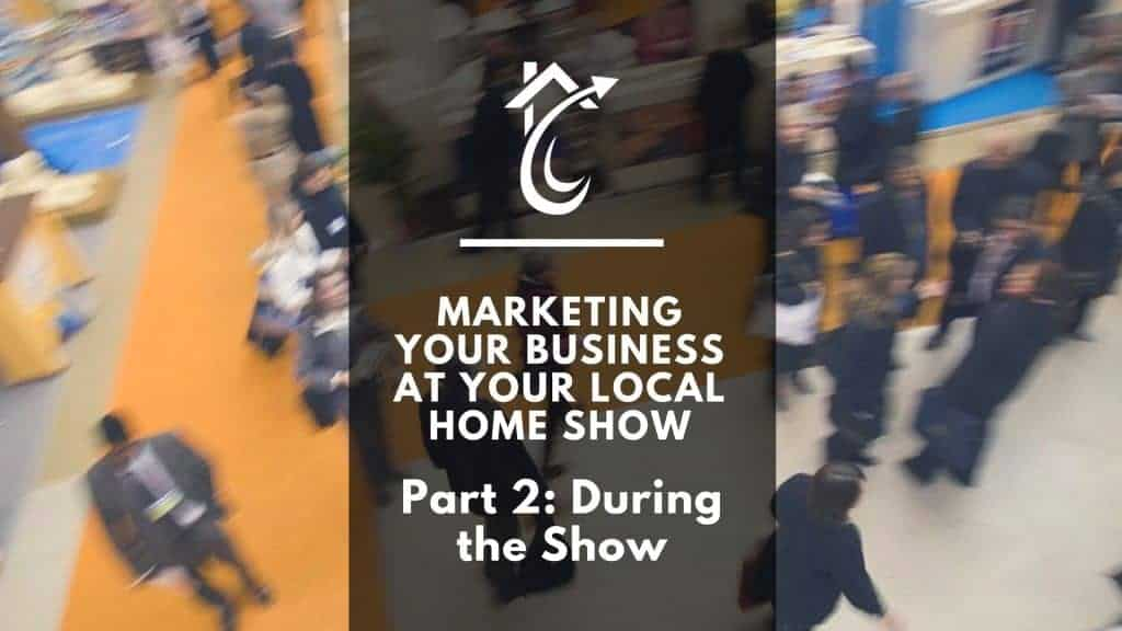 Home Show Marketing During The Show