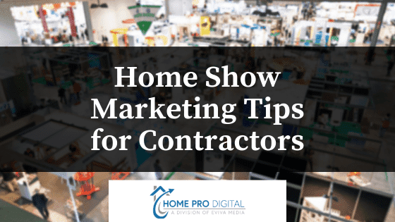 Home Show Marketing Tips For Contractors