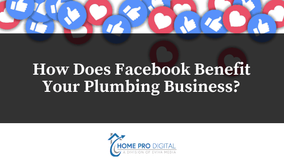 How Does Facebook Benefit Your Plumbing Business