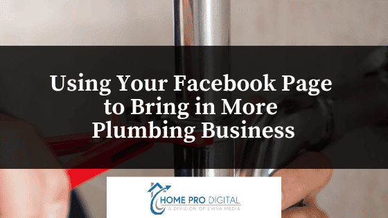 Using Your Facebook Page to Bring in More Plumbing Business