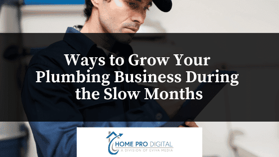 Ways to Grow Your Plumbing Business During the Slow Months