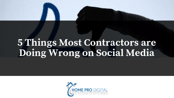 5 Things Most internet marketing for contractors are Doing Wrong on Social Media