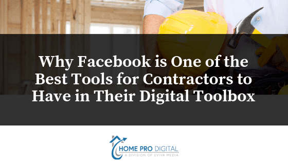 Why Facebook is One of the Best Tools for Contractors to Have in Their Digital Toolbox
