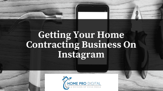 Getting Your Home Contracting Business On Instagram