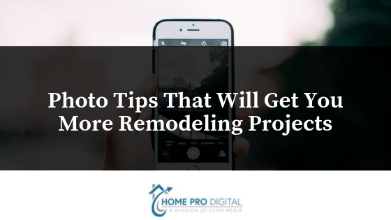 Photo Tips That Will Get You More Remodeling Projects